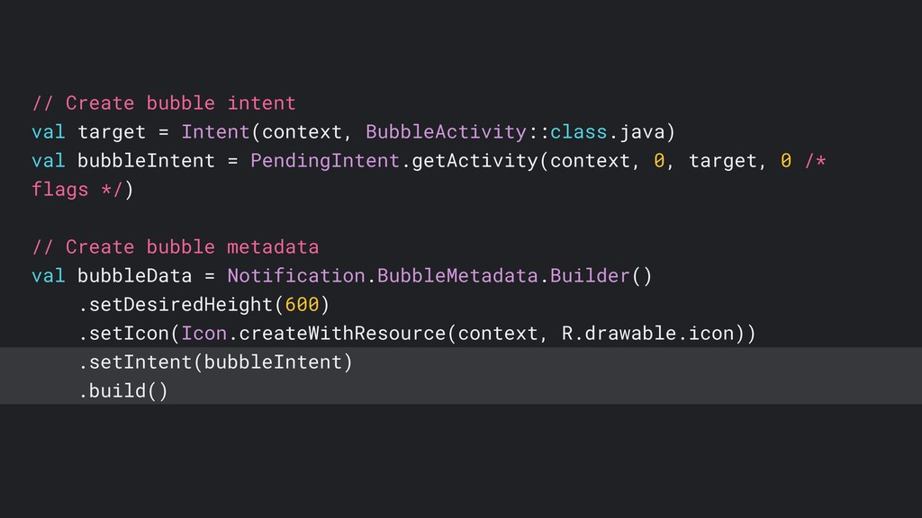 // Create bubble intent val target = Intent(con...