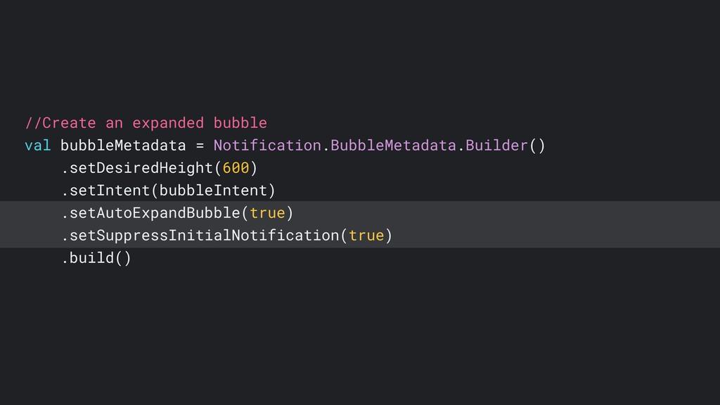 //Create an expanded bubble val bubbleMetadata ...