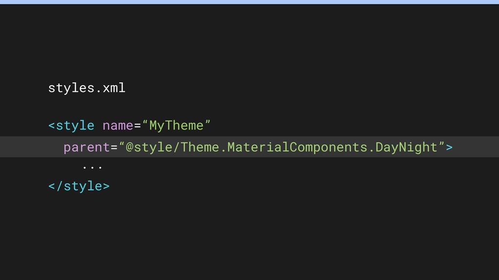"styles.xml <style name=""MyTheme"" parent=""@style..."