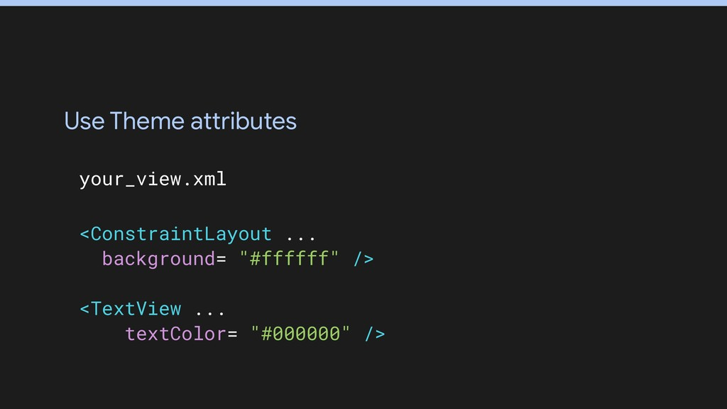 Use Theme attributes your_view.xml <ConstraintL...