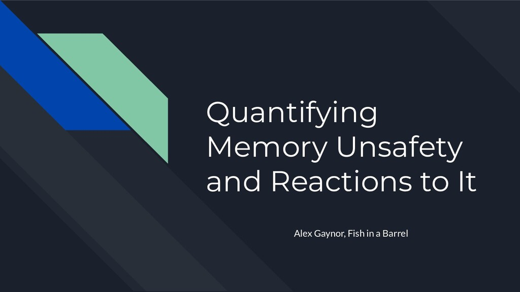 Quantifying Memory Unsafety and Reactions to It...
