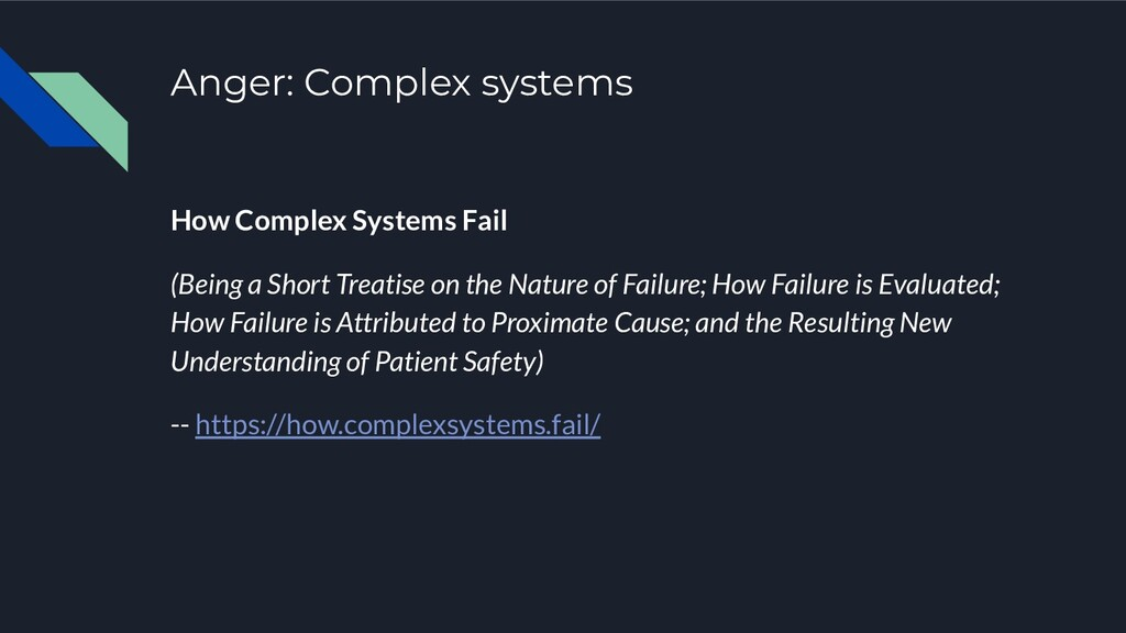 Anger: Complex systems How Complex Systems Fail...