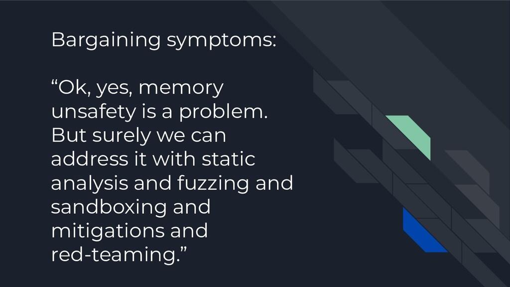 "Bargaining symptoms: ""Ok, yes, memory unsafety ..."