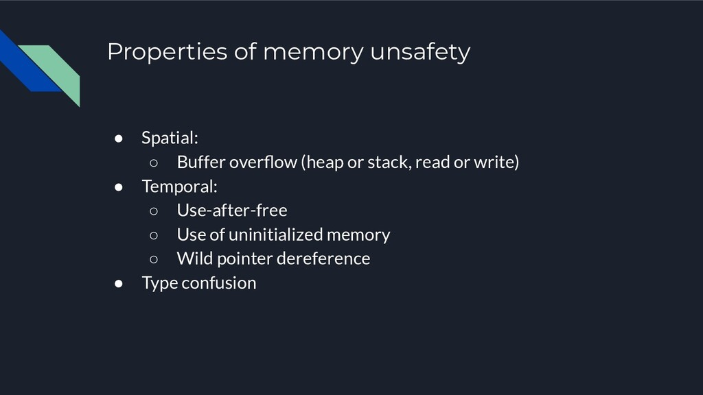 Properties of memory unsafety ● Spatial: ○ Buff...