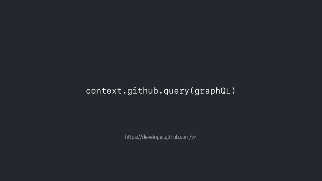 context.github.query(graphQL) https://developer...