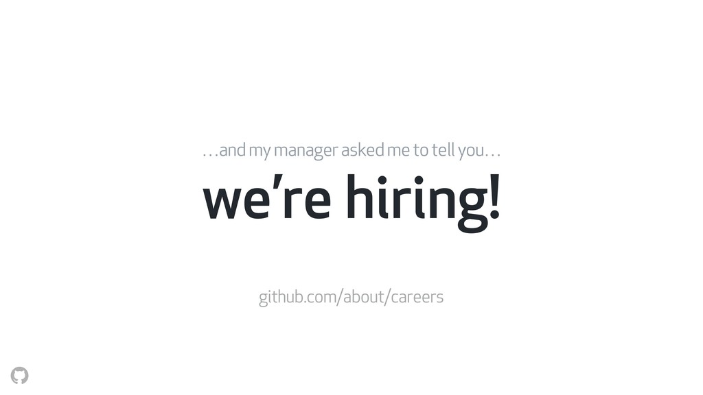 we're hiring! …and my manager asked me to tell ...