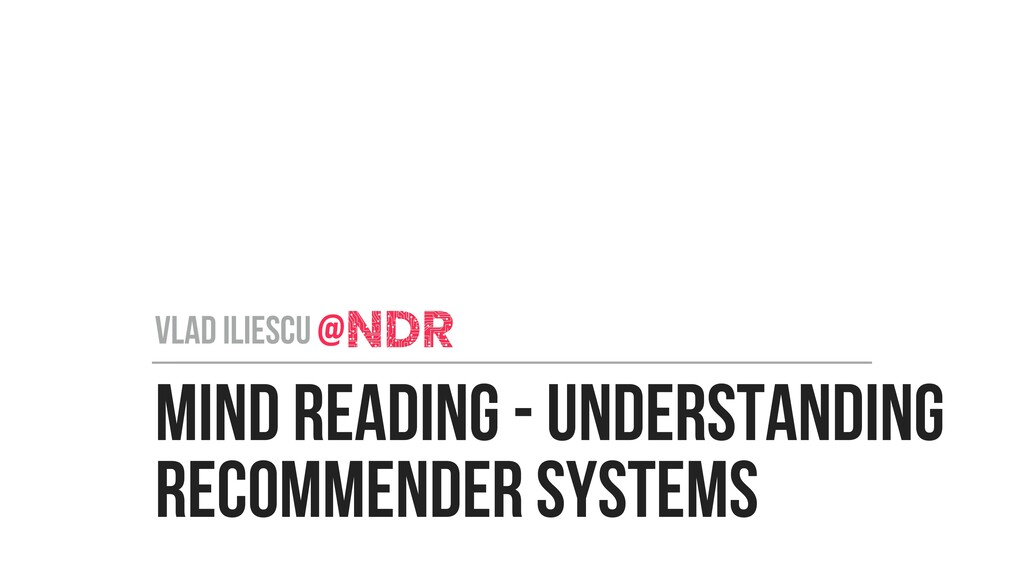 MIND READING - UNDERSTANDING RECOMMENDER SYSTEM...