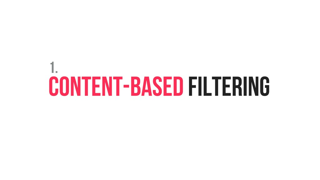 CONTENT-BASED FILTERING 1.