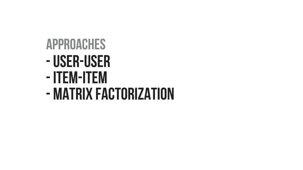- USER-USER - ITEM-ITEM - MATRIX FACTORIZATION ...