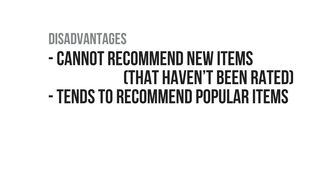 - CANNOT RECOMMEND NEW ITEMS (THAT HAVEN'T BEEN...
