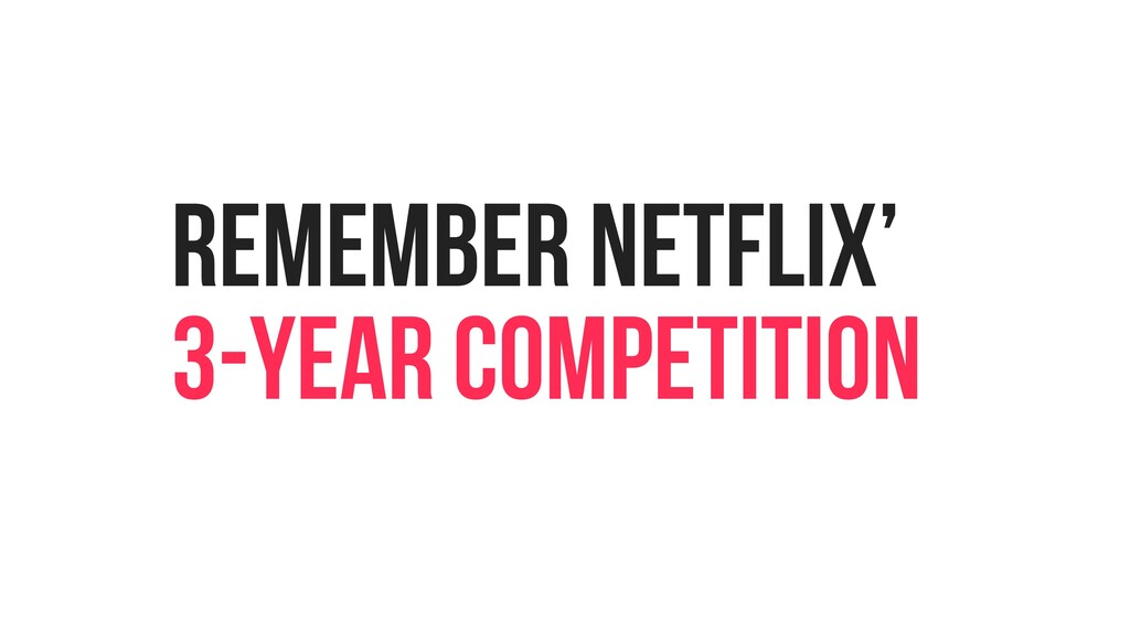 REMEMBER NETFLIX' 3-YEAR COMPETITION
