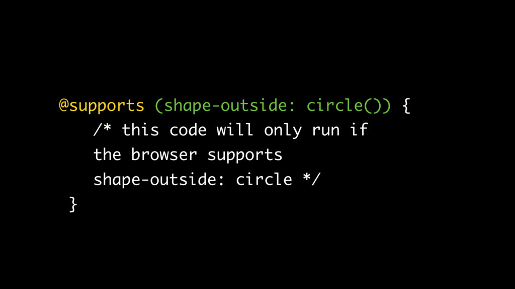 @supports (shape-outside: circle()) { /* this c...