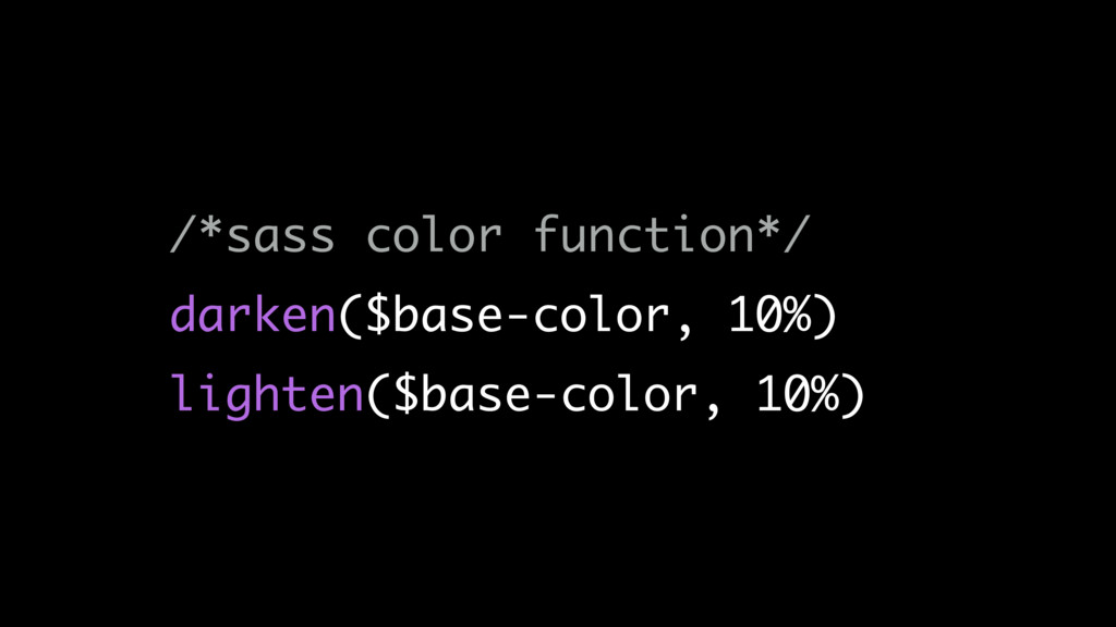 /*sass color function*/ darken($base-color, 10%...