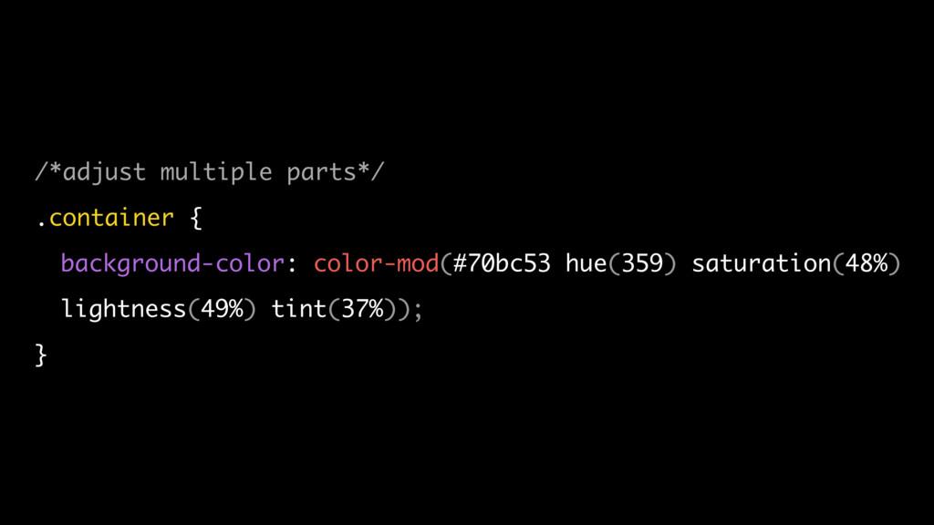 /*adjust multiple parts*/ .container { backgrou...