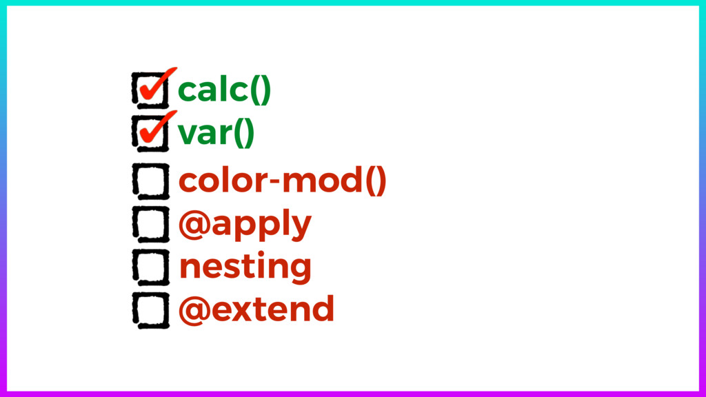 calc() var() color-mod() @apply nesting @extend