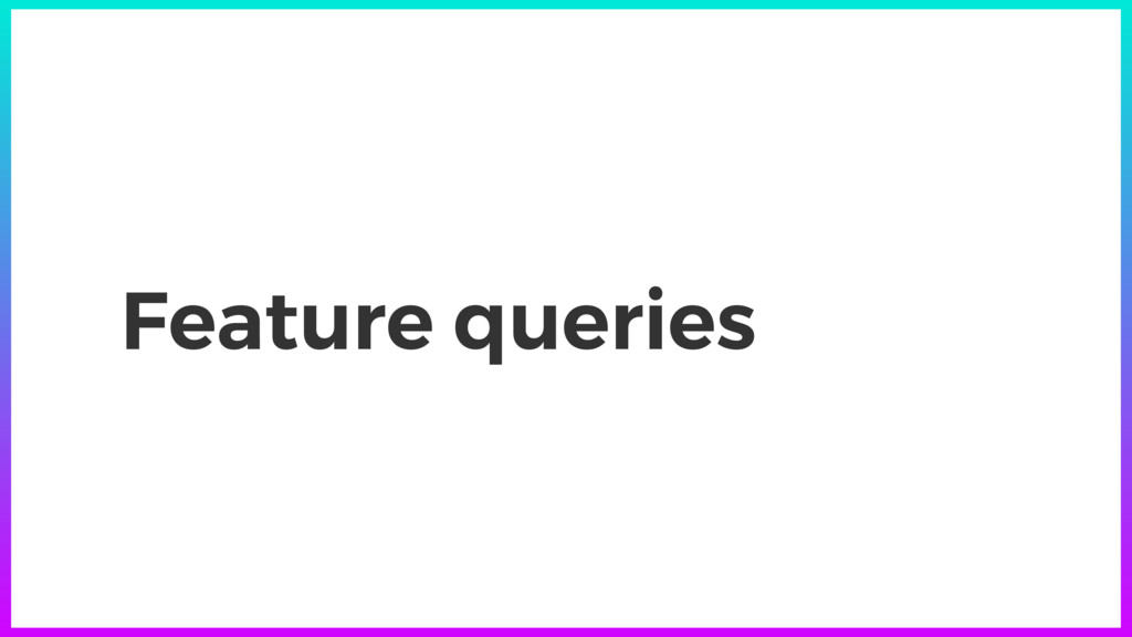 Feature queries
