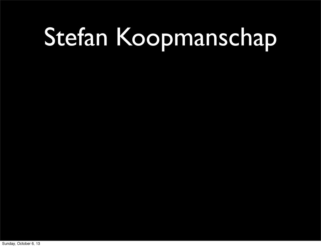 Stefan Koopmanschap Sunday, October 6, 13