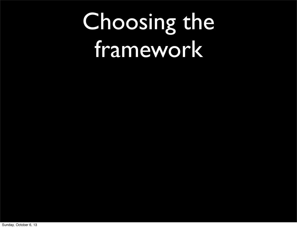Choosing the framework Sunday, October 6, 13