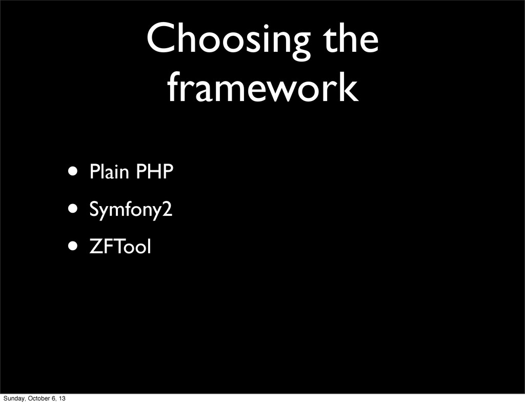 Choosing the framework • Plain PHP • Symfony2 •...