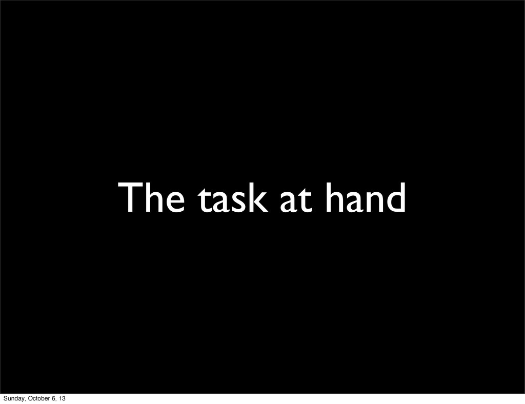 The task at hand Sunday, October 6, 13