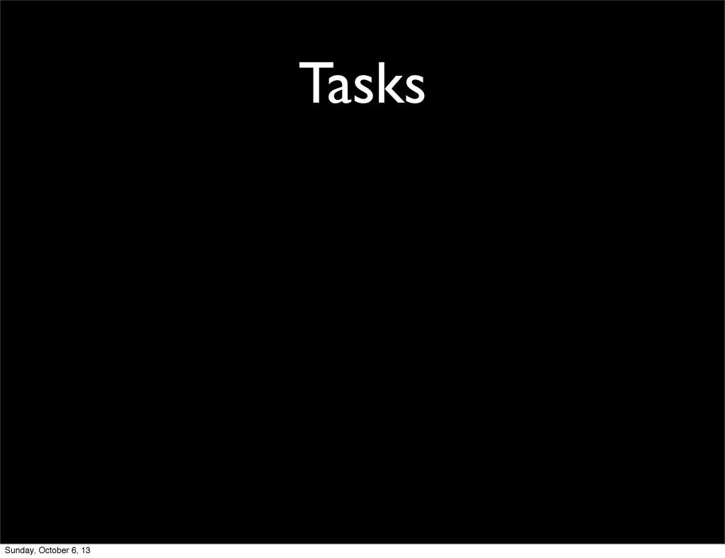 Tasks Sunday, October 6, 13