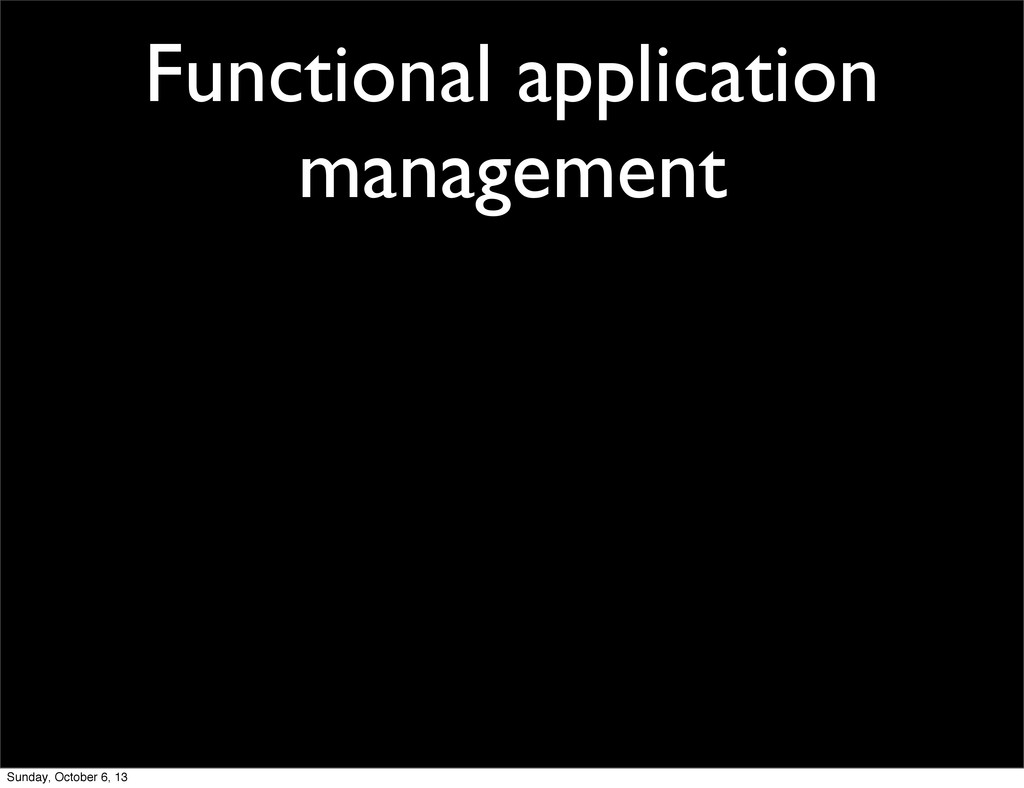 Functional application management Sunday, Octob...