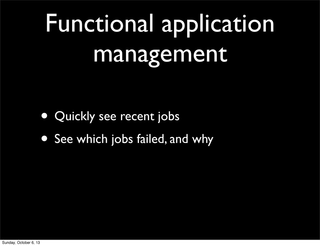 Functional application management • Quickly see...