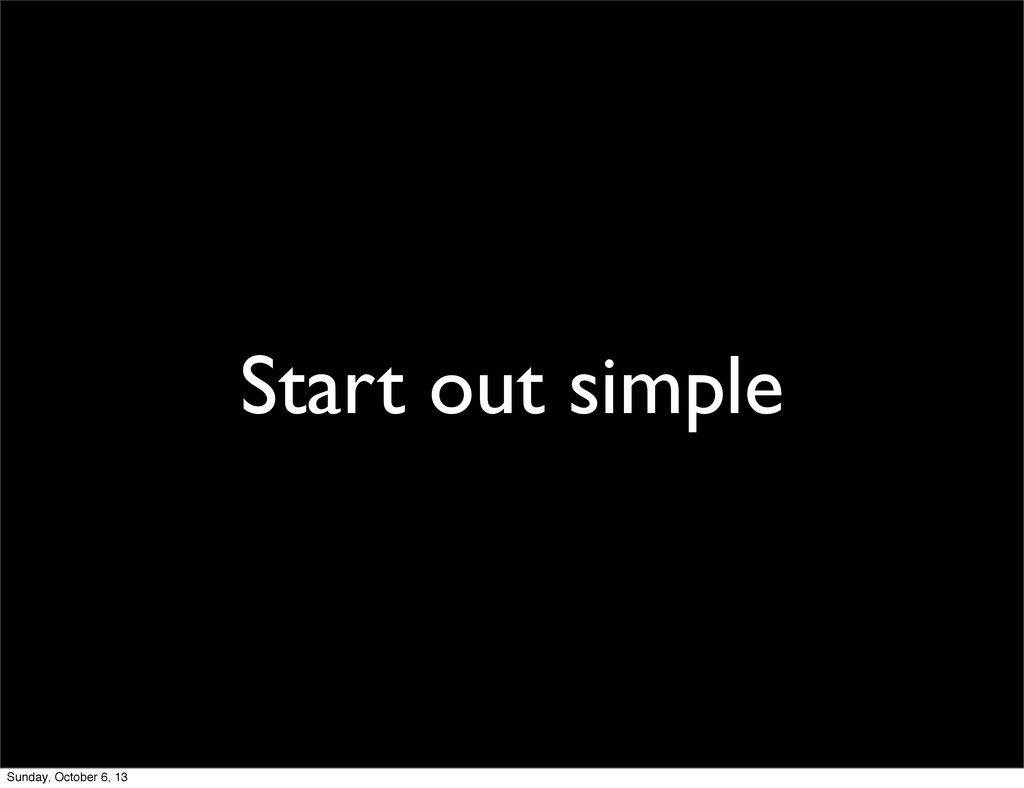 Start out simple Sunday, October 6, 13