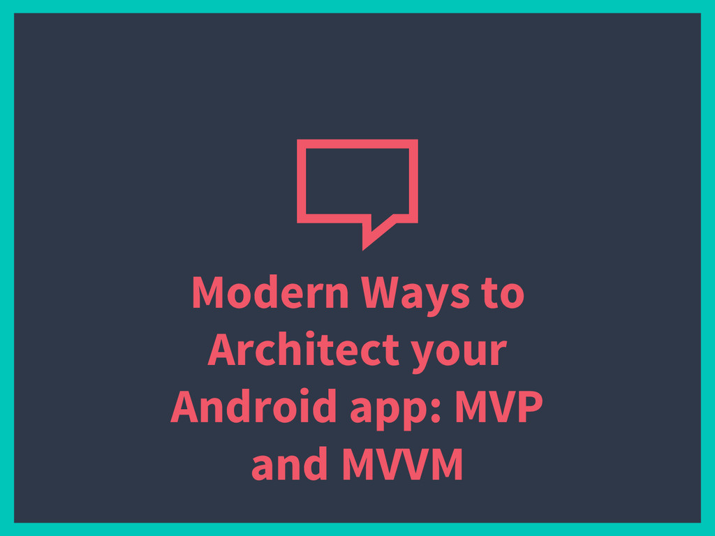Modern Ways to Architect your Android app: MVP ...