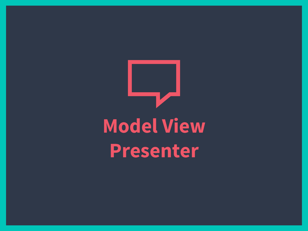 Model View Presenter
