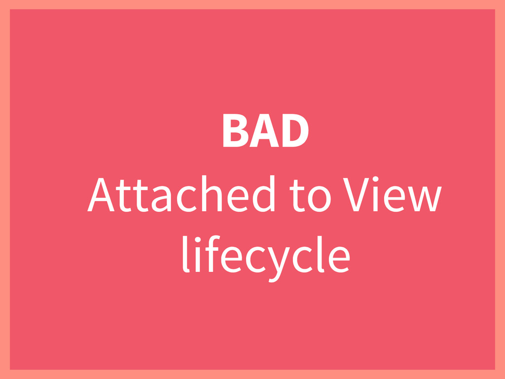 BAD Attached to View lifecycle