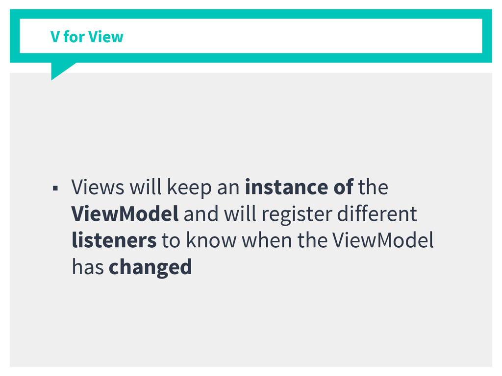 V for View ■ Views will keep an instance of the...