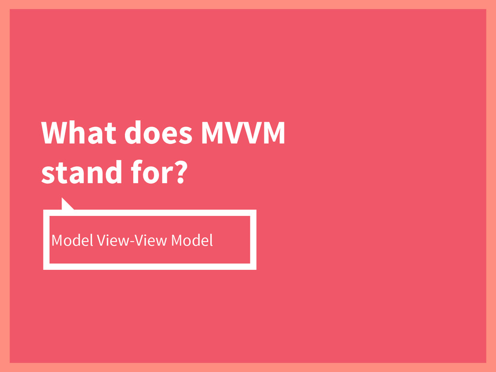 What does MVVM stand for? Model View-View Model
