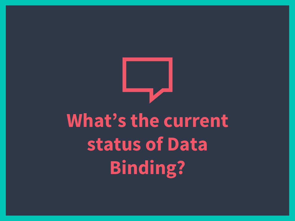 What's the current status of Data Binding?