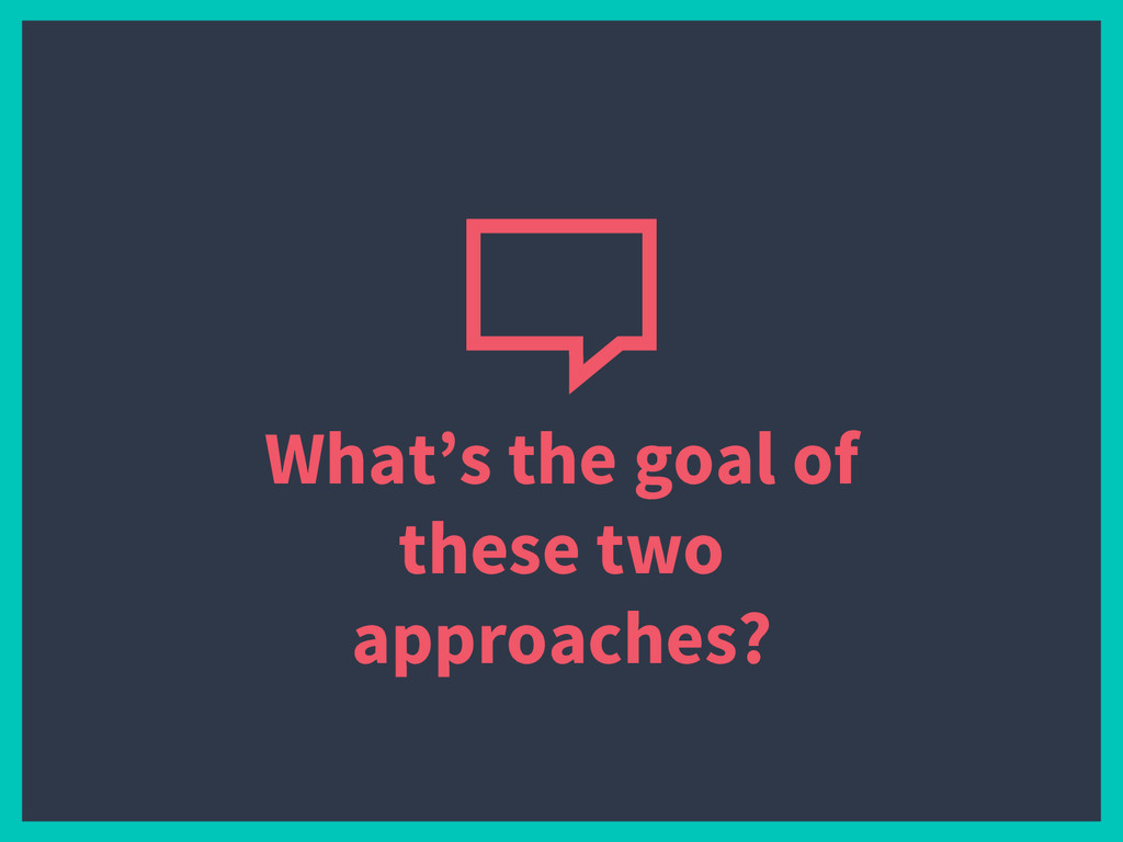 What's the goal of these two approaches?