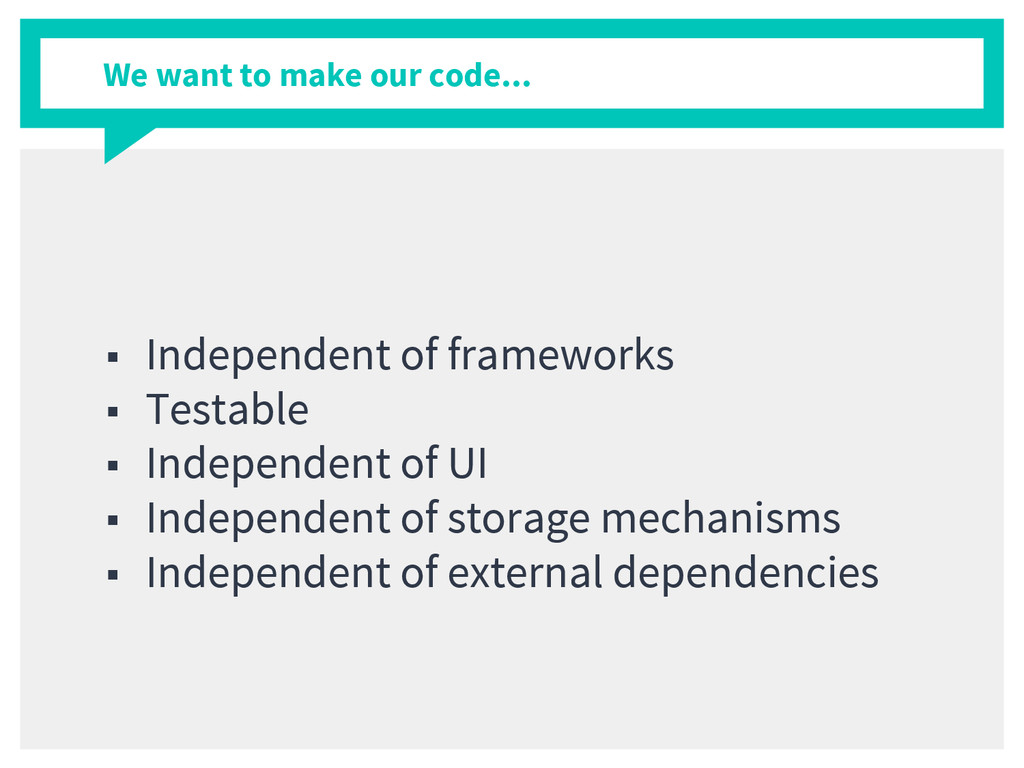 We want to make our code... ■ Independent of fr...