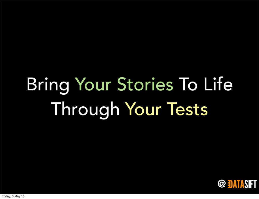 @ Bring Your Stories To Life Through Your Tests...