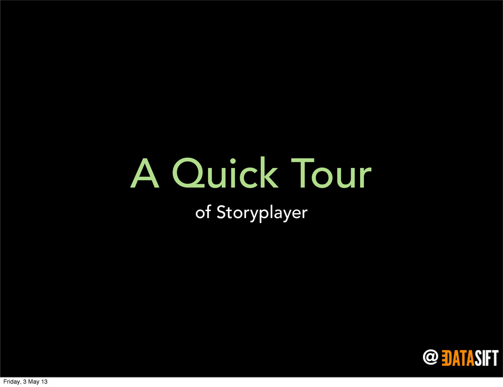 @ A Quick Tour of Storyplayer Friday, 3 May 13