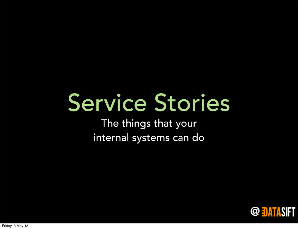 @ Service Stories The things that your internal...