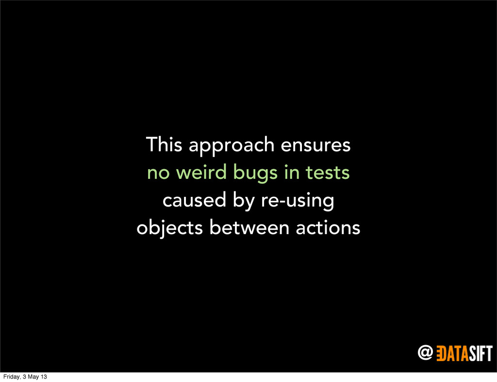 @ This approach ensures no weird bugs in tests ...