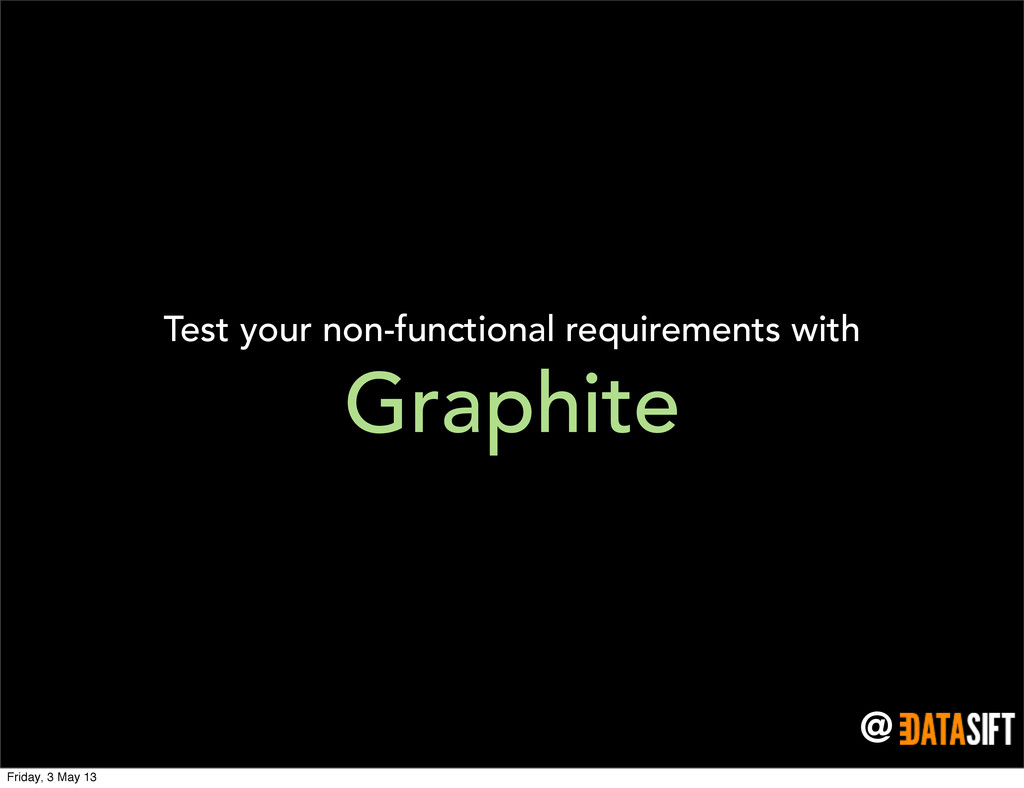 @ Graphite Test your non-functional requirement...