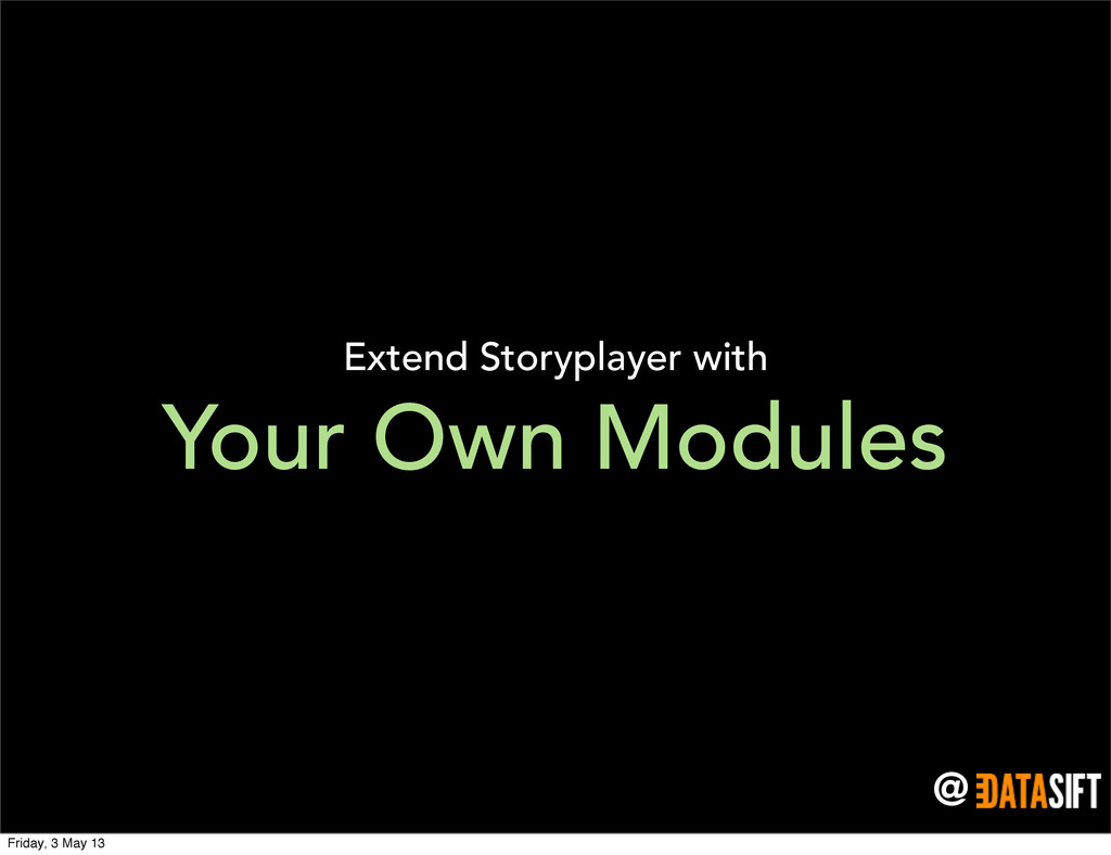 @ Your Own Modules Extend Storyplayer with Frid...