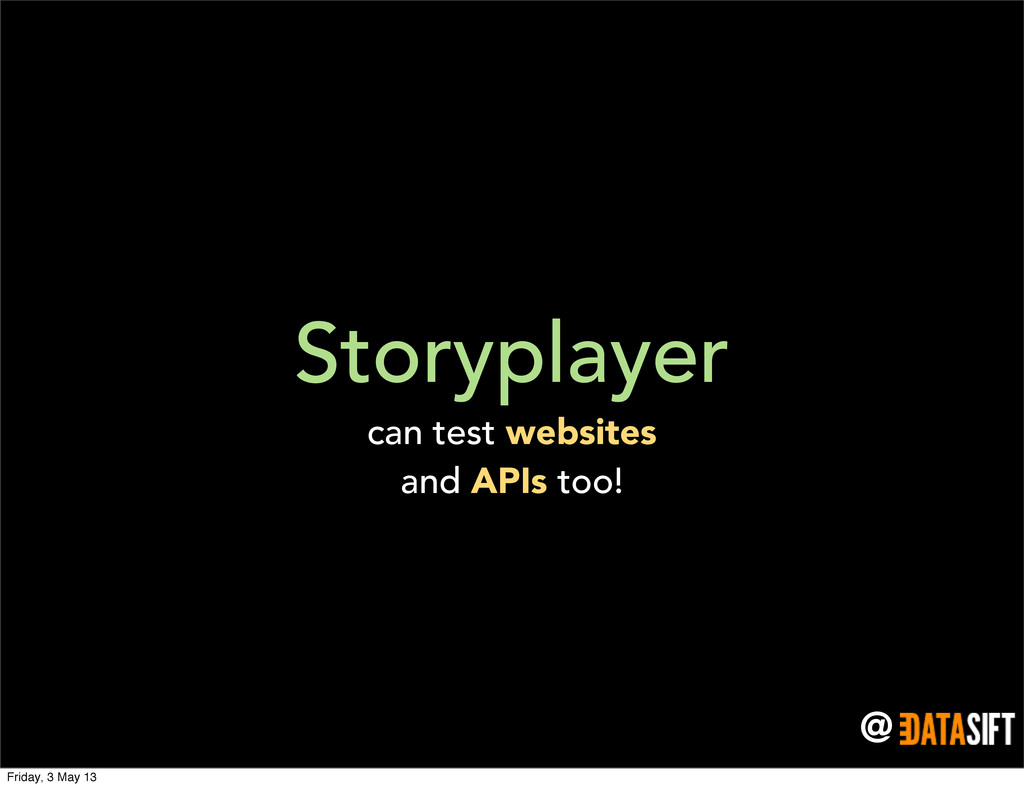 @ Storyplayer can test websites and APIs too! F...