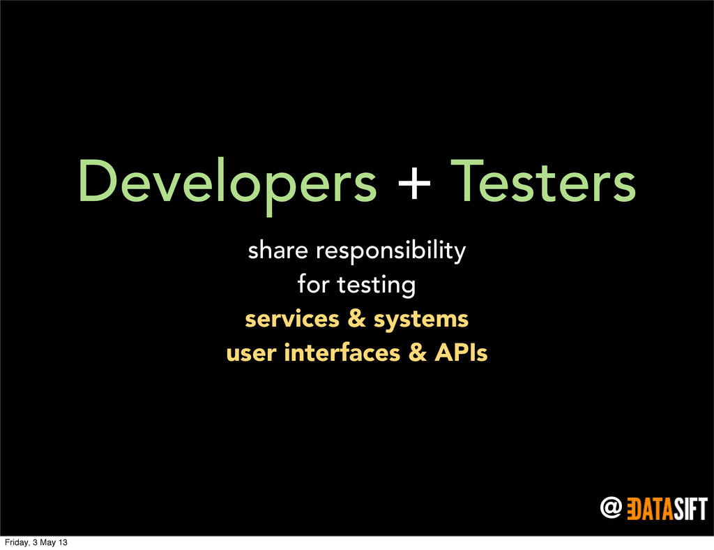 @ Developers + Testers share responsibility for...