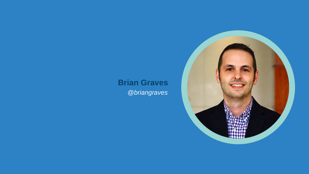 Brian Graves @briangraves