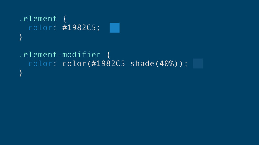 .element { color: #1982C5; } .element-modifier ...