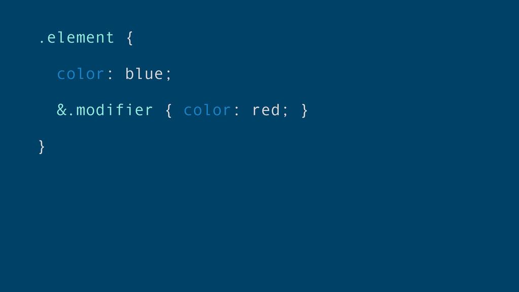 .element { color: blue; &.modifier { color: red...