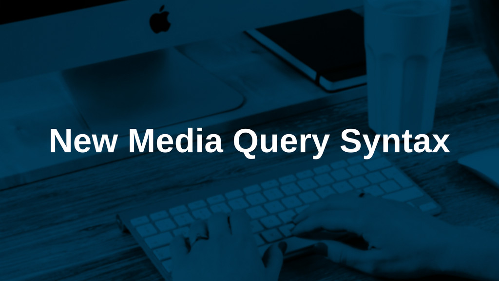 New Media Query Syntax