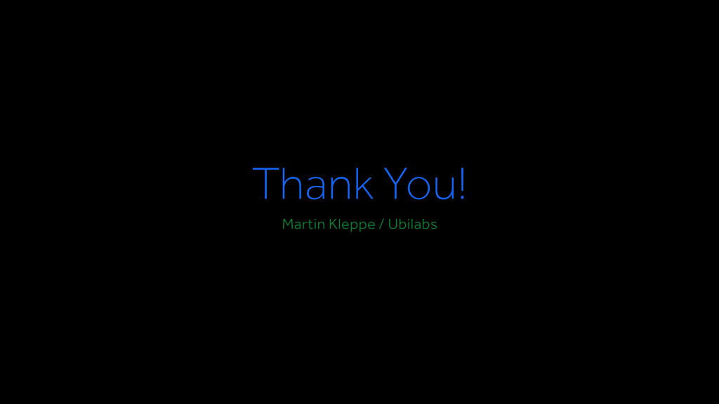 Thank You! Martin Kleppe / Ubilabs