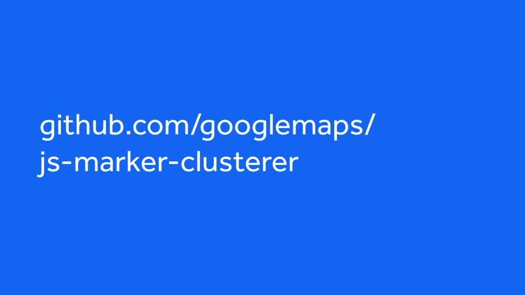 github.com/googlemaps/ js-marker-clusterer